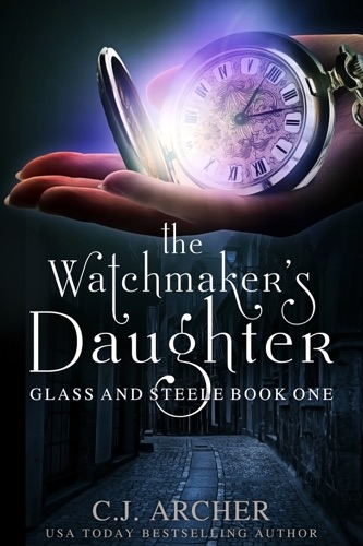 C.J. Archer - The Watchmaker's Daughter