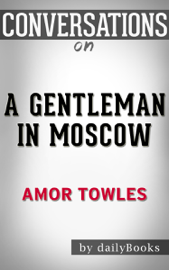 A Gentleman in Moscow: A Novel By Amor Towles : Conversation Starters book