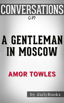 A Gentleman in Moscow: A Novel By Amor Towles : Conversation Starters - Daily Books book