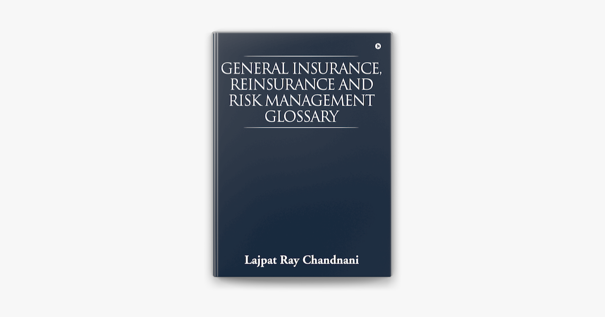 General Insurance, Reinsurance and Risk Management Glossary - Lajpat Ray Chandnani
