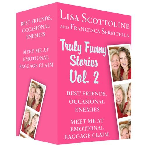 Lisa Scottoline & Francesca Serritella - Truly Funny Stories Vol. 2