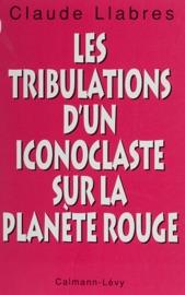 Download Les Tribulations d'un iconoclaste sur la planète rouge