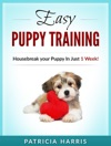 Easy Puppy Training Housebreak Your Puppy In Just 1 Week
