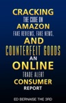Cracking The Code On Amazon Fake ReviewsFake News And Counterfeit Goods An Online Trade Alert Consumer Report