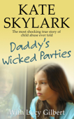 Daddy's Wicked Parties: The Most Shocking True Story of Child Abuse Ever Told