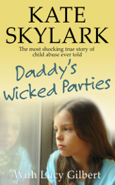 Daddy's Wicked Parties: The Most Shocking True Story of Child Abuse Ever Told book
