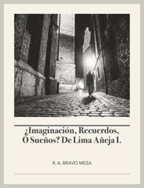 ¿Imaginación, recuerdos,o sueños? de Lima añeja I.