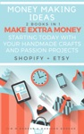 Money Making Ideas 2 Books In 1 Make Extra Money Starting Today With Your Handmade Crafts And Passion Projects Shopify  Etsy