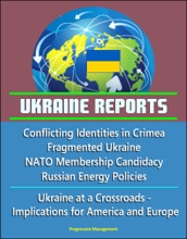 Ukraine Reports: Conflicting Identities In Crimea, Fragmented Ukraine, NATO Membership Candidacy, Russian Energy Policies, Ukraine At A Crossroads - Implications For America And Europe