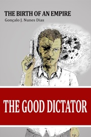 The Good Dictator I The Birth Of An Empire