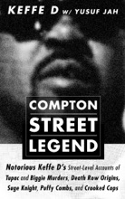 Compton Street Legend: Notorious Keffe D's Street-Level Accounts Of Tupac And Biggie Murders, Death Row Origins, Suge Knight, Puffy Combs, And Crooked Cops
