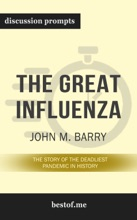 The Great Influenza: The Story Of The Deadliest Pandemic In History By John M. Barry (Discussion Prompts)
