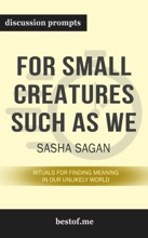 Small Creatures Such as We: Rituals for Finding Meaning in Our Unlikely World by Sasha Sagan (Discussion Prompts)
