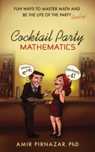 Cocktail Party Mathematics: Fun Ways To Master Math And Be The Life Of The Party – Really!