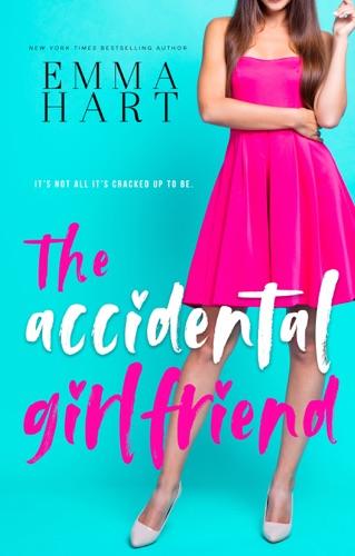 The Accidental Girlfriend - Emma Hart - Emma Hart