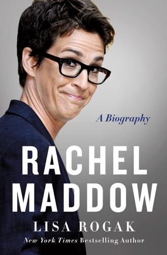 Lisa Rogak - Rachel Maddow