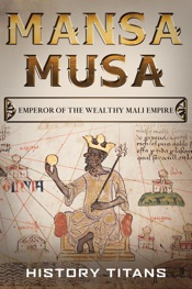 MANSA MUSA: Emperor of The Wealthy Mali Empire