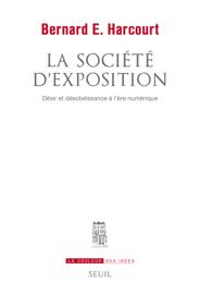 La Société d'exposition. Désir et désobéissance à l'ère numérique