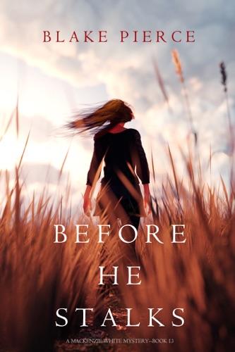 Blake Pierce - Before He Stalks (A Mackenzie White Mystery—Book 13)