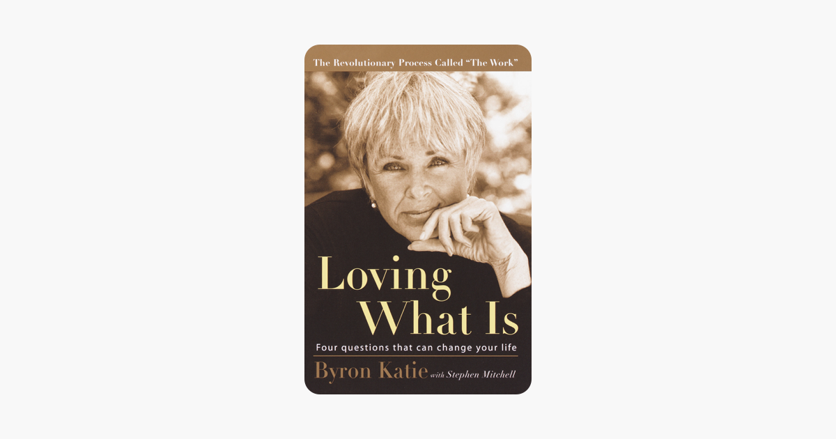 Loving What Is - Byron Katie & Stephen Mitchell