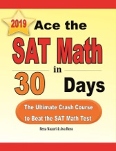 Ace the SAT Math in 30 Days: The Ultimate Crash Course to Beat the SAT Math Test