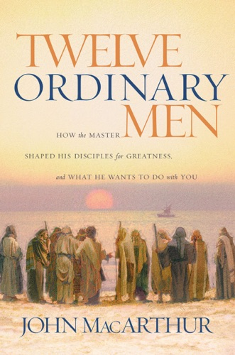 John F. MacArthur - Twelve Ordinary Men