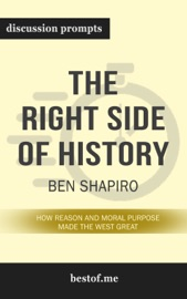 The Right Side of History: How Reason and Moral Purpose Made the West Great by Ben Shapiro (Discussion Prompts) PDF Download