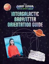 Gabby Duran's Intergalactic Babysitter Orientation Guide
