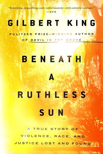 Beneath a Ruthless Sun - Gilbert King book cover