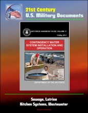 21st Century U.S. Military Documents: Contingency Water System Installation And Operation (Air Force Handbook 10-222) - Sewage, Latrine, Kitchen Systems, Wastewater