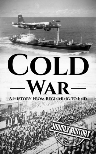 Hourly History - Cold War: A History From Beginning to End