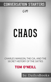 Chaos: Charles Manson, the CIA, and the Secret History of the Sixties by Tom O'Neill: Conversation Starters
