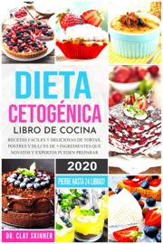 Dieta Cetogénica - Libro de Cocina: Recetas Fáciles y Deliciosas de Tortas, Postres y Dulces de 5 Ingredientes que Novatos y Expertos pueden Preparar. Pierde Hasta 24 Libras!