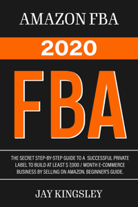 Amazon Fba - FBA 2020: The Secret Step-by-Step Guide to a Successful Private Label to Build at least $ 7,000 / Month E-Commerce Business by Selling on Amazon. Beginner's guide. Copertina del libro