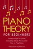 Preston Hoffman - Piano Theory: For Beginners - Bundle - The Only 2 Books You Need to Learn Piano Music Theory, Piano Tuning and Piano Technique Today  artwork