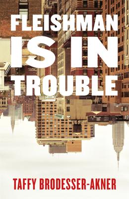 Taffy Brodesser-Akner - Fleishman Is in Trouble book