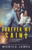Forever My Saint (All The Pretty Things Trilogy Volume 3) - Monica James