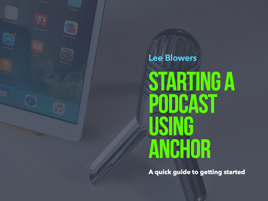 Starting a Podcast using Anchor
