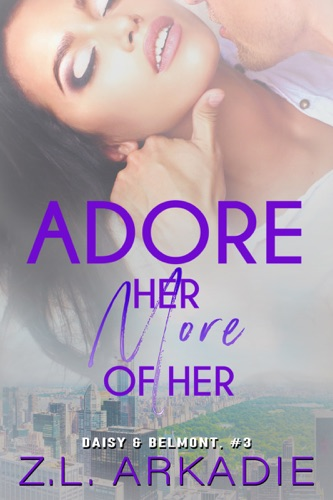 Z.L. Arkadie - Adore Her, More of Her