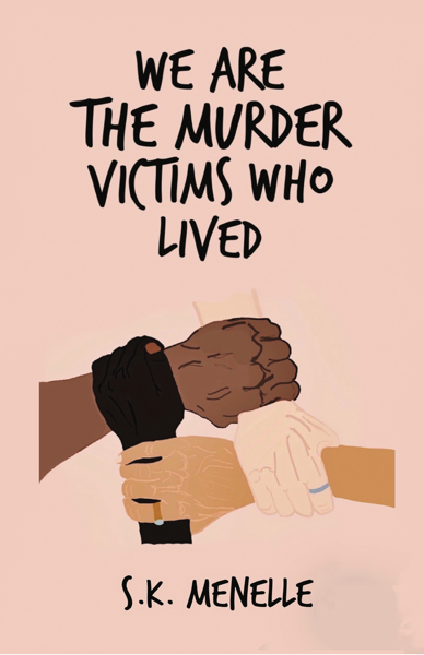 We are the Murder Victims who Lived