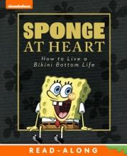 Sponge at Heart: How to Live a Bikini Bottom Life (SpongeBob SquarePants) (Enhanced Edition)