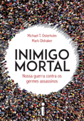 Inimigo Mortal: Nossa Guerra Contra os Germes Assassinos Book Cover