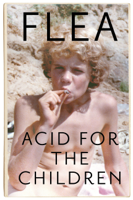 Flea - Acid For The Children - The autobiography of Flea, the Red Hot Chili Peppers legend artwork