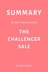 Summary of Matthew Dixon's The Challenger Sale by Swift Reads Book Cover