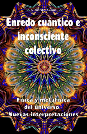 Enredo cuántico e inconsciente colectivo. Física y metafísica del universo. Nuevas interpretaciones