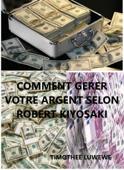 Comment gérer votre argent selon Robert Kiyosaki