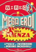 WIRED XS -  Mega eroi della scienza