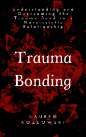Trauma Bonding: Understanding and Overcoming the Traumatic Bond in a Narcissistic Relationship