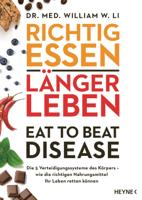 Dr. med. William W. Li - Richtig essen, länger leben – Eat to Beat Disease artwork