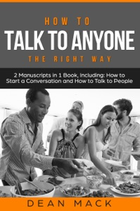 How to Talk to Anyone: The Right Way - Bundle - The Only 2 Books You Need to Master How to Talk to People, Conversation Starters and Social Anxiety Today